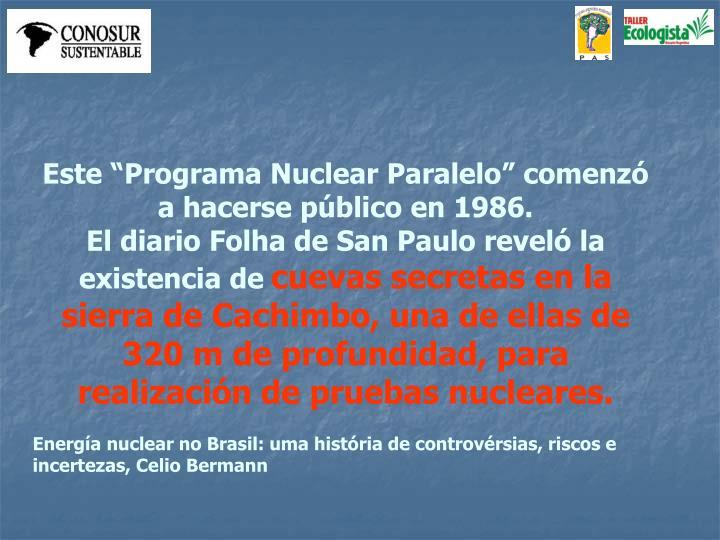 "Este ""Programa Nuclear Paralelo"" comenzó a hacerse público en 1986."