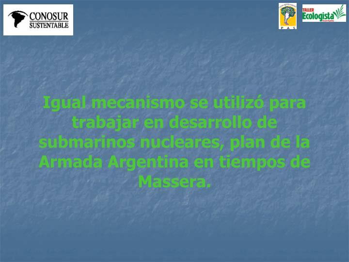 Igual mecanismo se utilizó para trabajar en desarrollo de submarinos nucleares, plan de la Armada Argentina en tiempos de Massera.