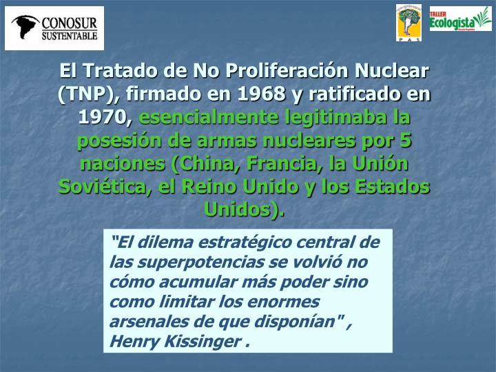 El Tratado de No Proliferación Nuclear (TNP), firmado en 1968 y ratificado en 1970,