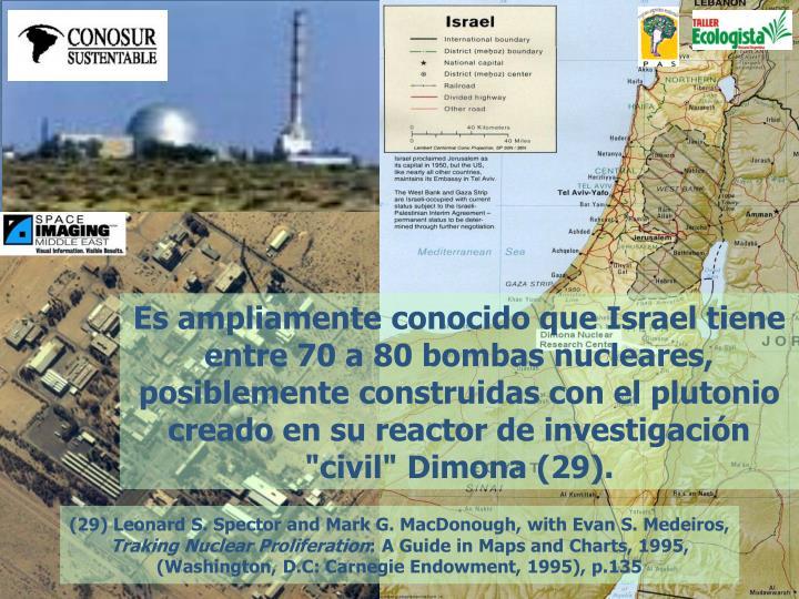 """Es ampliamente conocido que Israel tiene entre 70 a 80 bombas nucleares, posiblemente construidas con el plutonio creado en su reactor de investigación """"civil"""" Dimona (29)"""