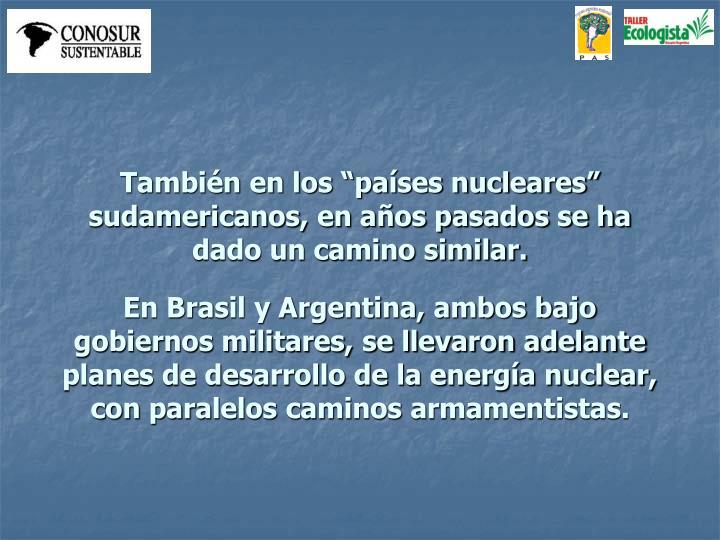 """También en los """"países nucleares"""" sudamericanos, en años pasados se ha dado un camino similar."""