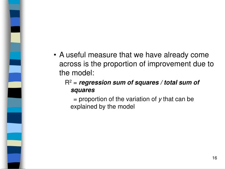 A useful measure that we have already come across is the proportion of improvement due to the model: