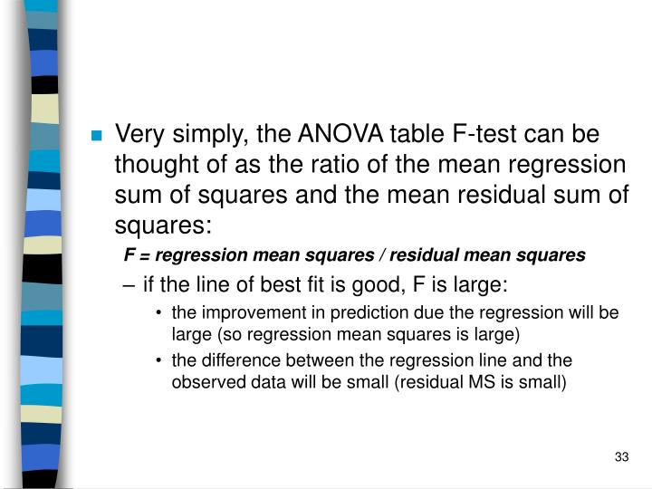 Very simply, the ANOVA table F-test can be thought of as the ratio of the mean regression sum of squares and the mean residual sum of squares: