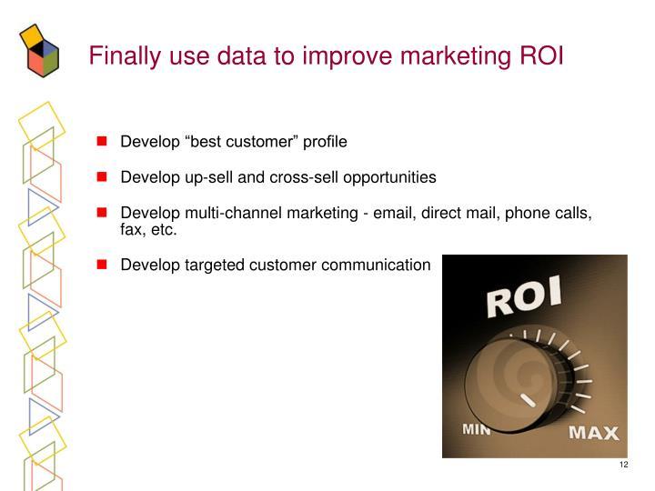 Finally use data to improve marketing ROI