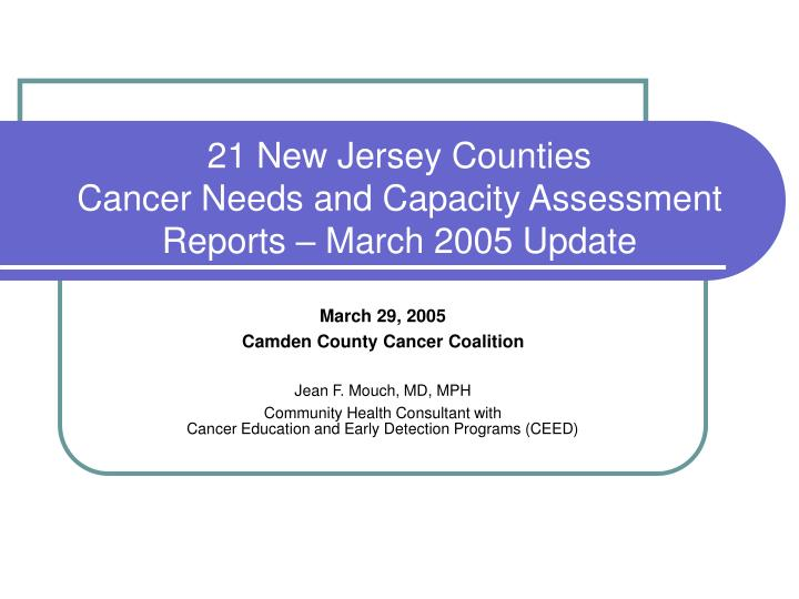 21 new jersey counties cancer needs and capacity assessment reports march 2005 update