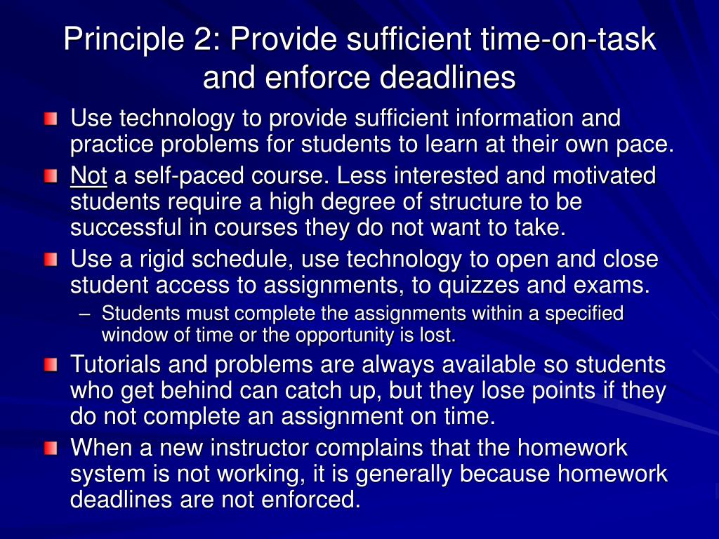 Principle 2: Provide sufficient time-on-task and enforce deadlines