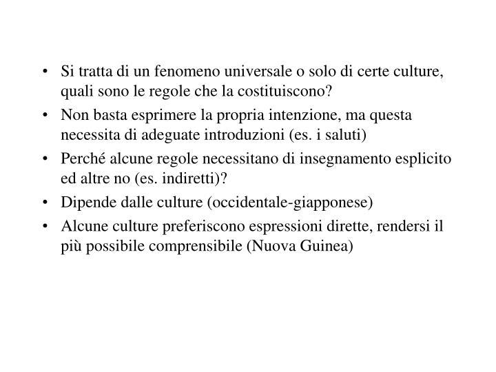 Si tratta di un fenomeno universale o solo di certe culture, quali sono le regole che la costituiscono?