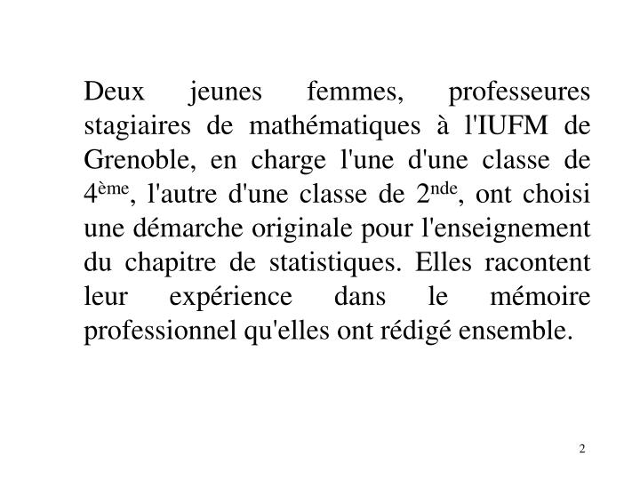 Deux jeunes femmes, professeures stagiaires de mathématiques à l'IUFM de Grenoble, en charge l'une d'une classe de 4