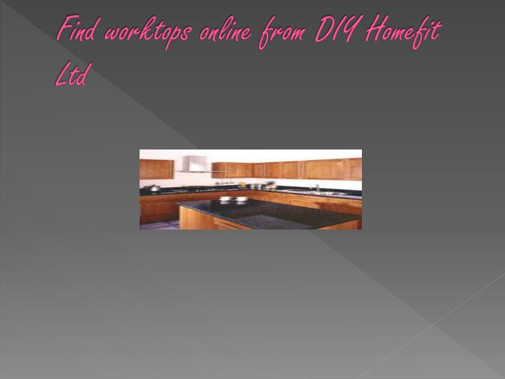 Find worktops online from diy homefit ltd