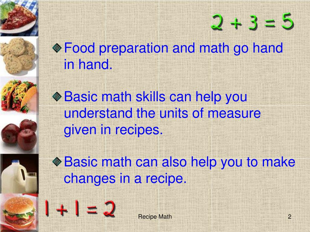 Food preparation and math go hand in hand.