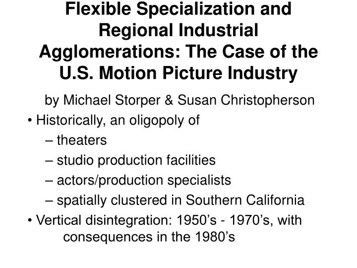 Flexible Specialization and Regional Industrial Agglomerations: The Case of the U.S. Motion Picture Industry