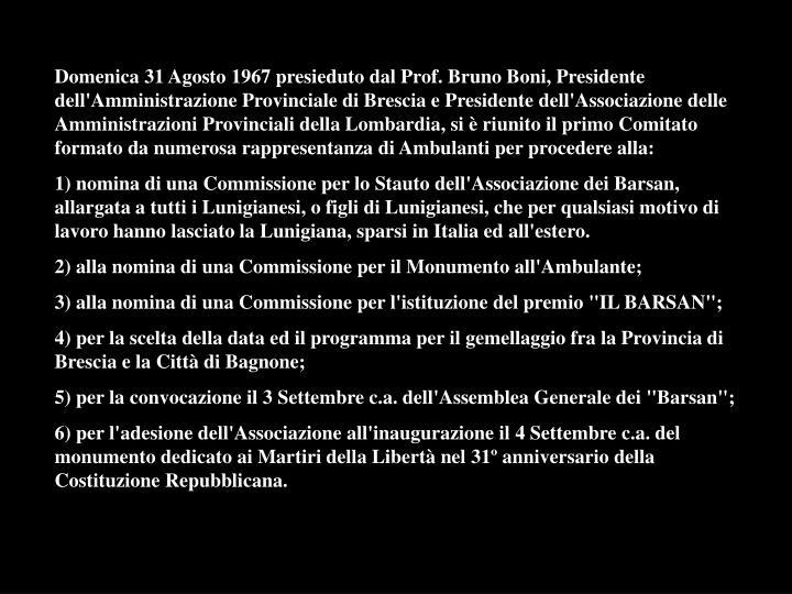 Domenica 31 Agosto 1967 presieduto dal Prof. Bruno Boni, Presidente dell'Amministrazione Provinciale di Brescia e Presidente dell'Associazione delle Amministrazioni Provinciali della Lombardia, si è riunito il primo Comitato formato da numerosa rappresentanza di Ambulanti per procedere alla: