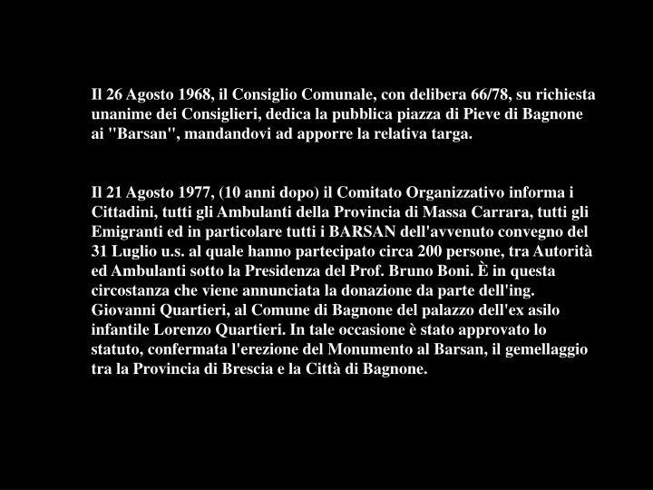 """Il 26 Agosto 1968, il Consiglio Comunale, con delibera 66/78, su richiesta unanime dei Consiglieri, dedica la pubblica piazza di Pieve di Bagnone ai """"Barsan"""", mandandovi ad apporre la relativa targa."""