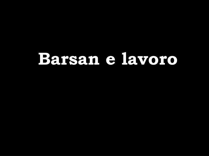 Barsan e lavoro