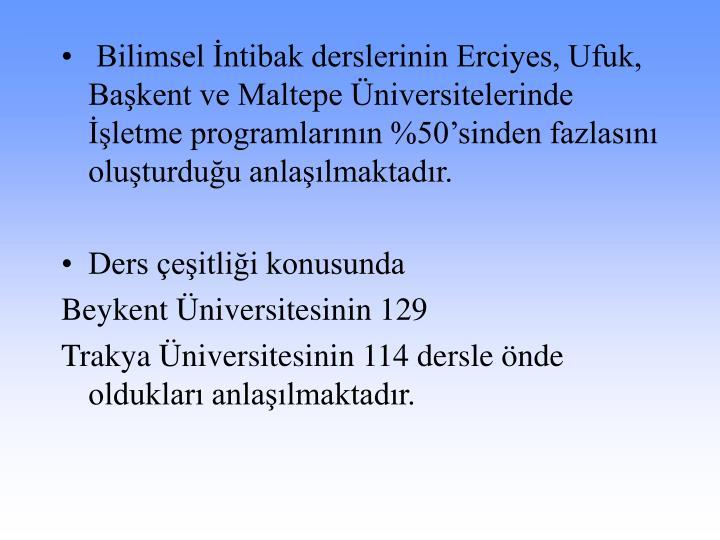 Bilimsel İntibak derslerinin Erciyes, Ufuk, Başkent ve Maltepe Üniversitelerinde İşletme programlarının %50'sinden fazlasını oluşturduğu anlaşılmaktadır.
