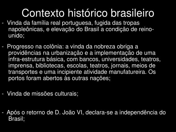 -  Vinda da família real portuguesa, fugida das tropas napoleônicas, e elevação do Brasil a condição de reino-unido;