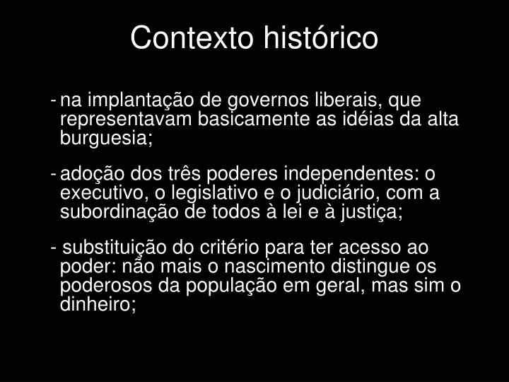 na implantação de governos liberais, que representavam basicamente as idéias da alta burguesia;