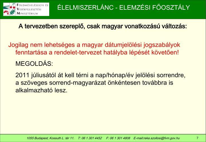 A tervezetben szereplő, csak magyar vonatkozású változás: