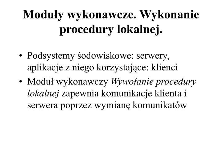 Moduły wykonawcze. Wykonanie procedury lokalnej.