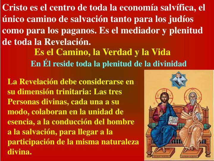 Cristo es el centro de toda la economía salvífica, el único camino de salvación tanto para los judíos como para los paganos. Es el mediador y plenitud de toda la Revelación.