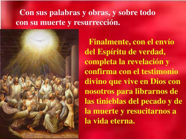 Con sus palabras y obras, y sobre todo con su muerte y resurrección.
