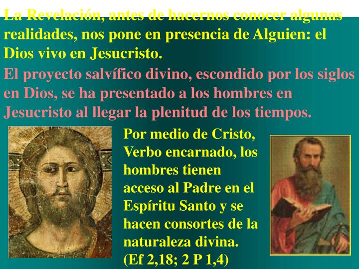 La Revelación, antes de hacernos conocer algunas realidades, nos pone en presencia de Alguien: el Dios vivo en Jesucristo.