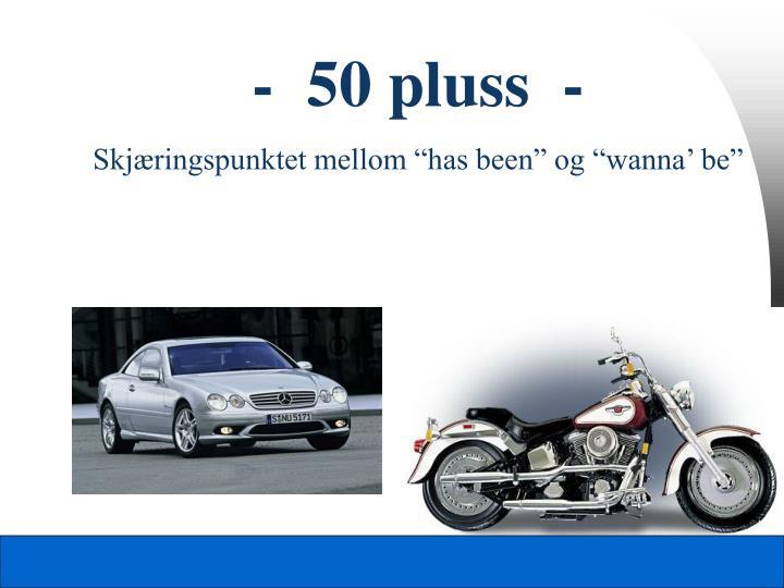 -  50 pluss  -