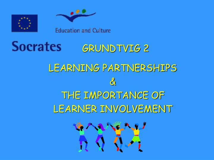 Grundtvig 2 learning partnerships the importance of learner involvement