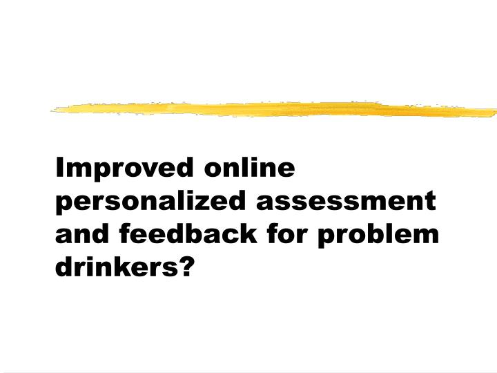 Improved online personalized assessment and feedback for problem drinkers