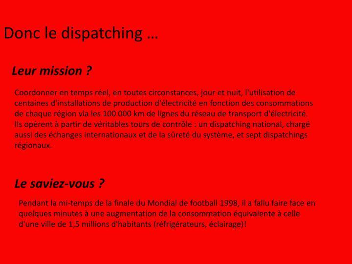 Donc le dispatching …