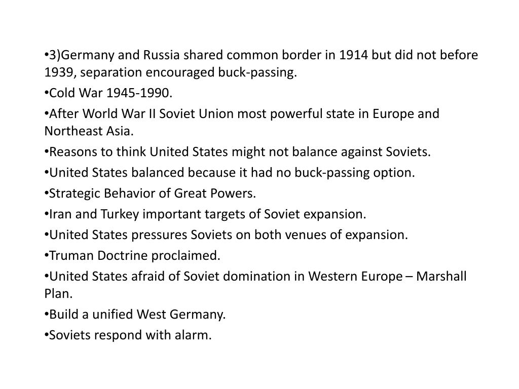 3)Germany and Russia shared common border in 1914 but did not before 1939, separation encouraged buck-passing.