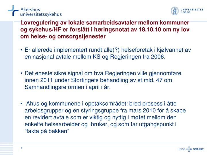 Lovregulering av lokale samarbeidsavtaler mellom kommuner og sykehus/HF er forslått i høringsnotat av 18.10.10 om ny lov om helse- og omsorgstjenester