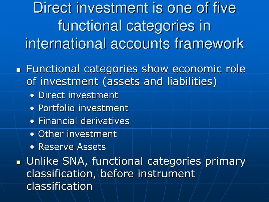 Direct investment is one of five functional categories in international accounts framework
