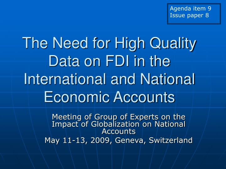 The need for high quality data on fdi in the international and national economic accounts l.jpg