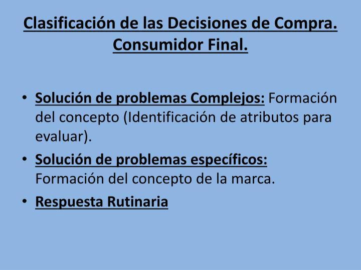 Clasificación de las Decisiones de Compra. Consumidor Final.
