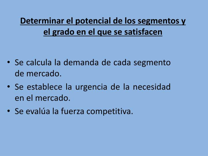 Determinar el potencial de los segmentos y el grado en el que se satisfacen