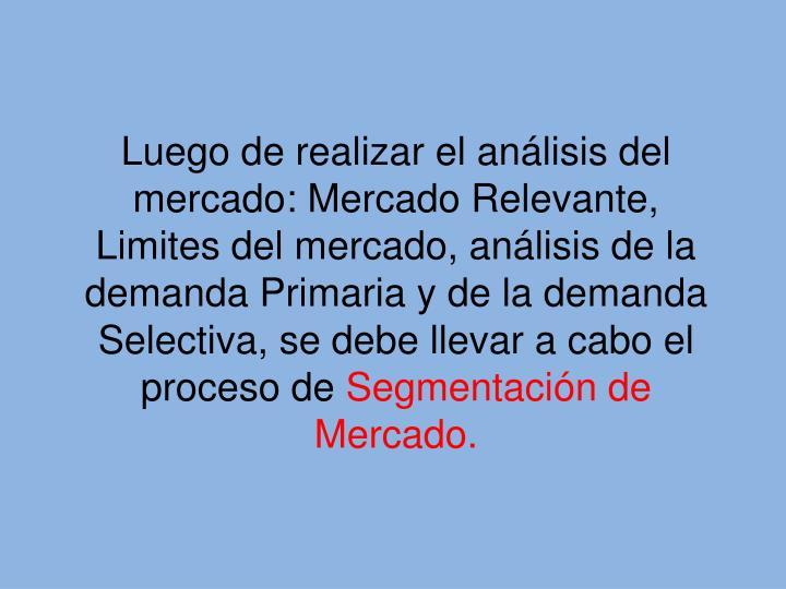 Luego de realizar el análisis del mercado: Mercado Relevante, Limites del mercado, análisis de la demanda Primaria y de la demanda Selectiva, se debe llevar a cabo el proceso de