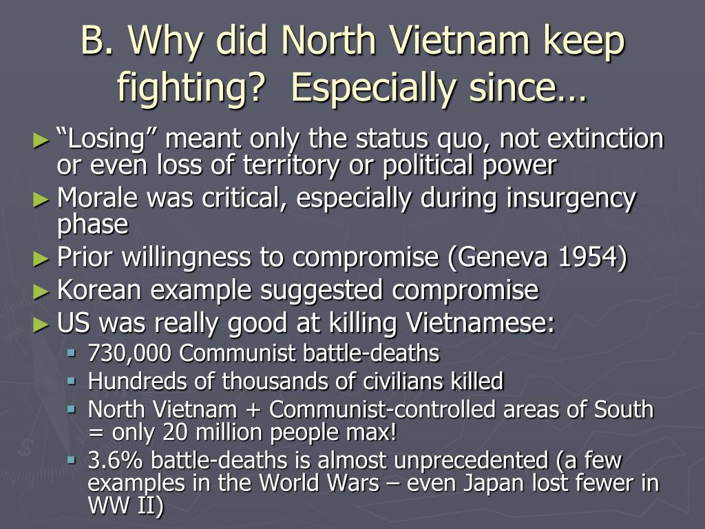 B. Why did North Vietnam keep fighting?  Especially since…