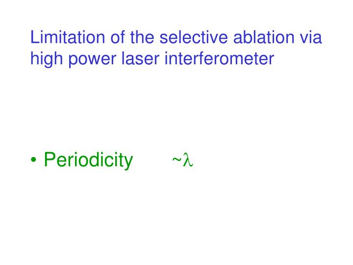 Limitation of the selective ablation via high power laser interferometer