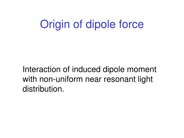 Origin of dipole force