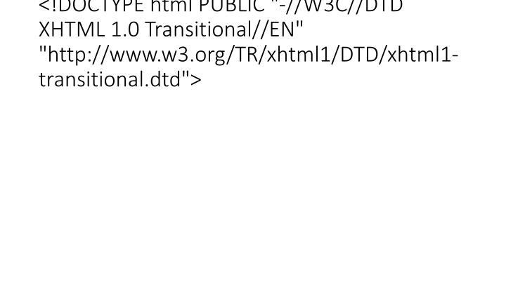 "<!DOCTYPE html PUBLIC ""-//W3C//DTD XHTML 1.0 Transitional//EN"" ""http://www.w3.org/TR/xhtml1/DTD/xhtml1-transitional.dtd"">"