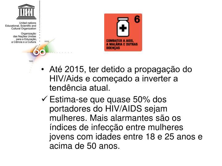 Até 2015, ter detido a propagação do HIV/Aids e começado a inverter a tendência atual.