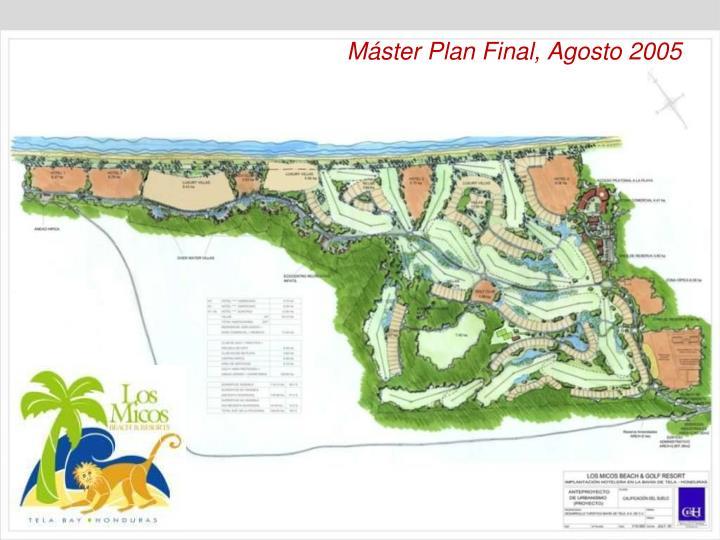 Máster Plan Final, Agosto 2005