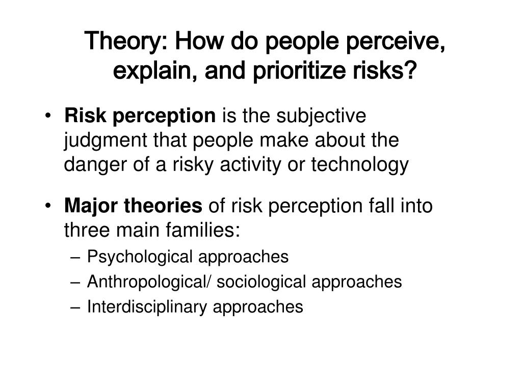 Theory: How do people perceive, explain, and prioritize risks?