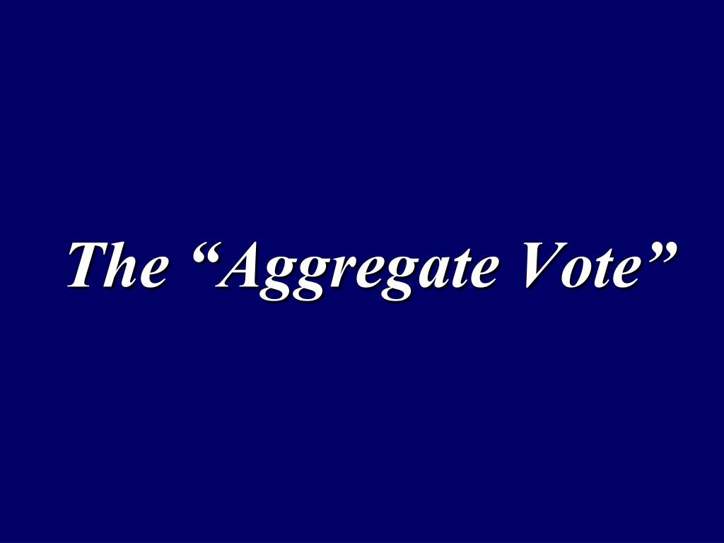 "The ""Aggregate Vote"""