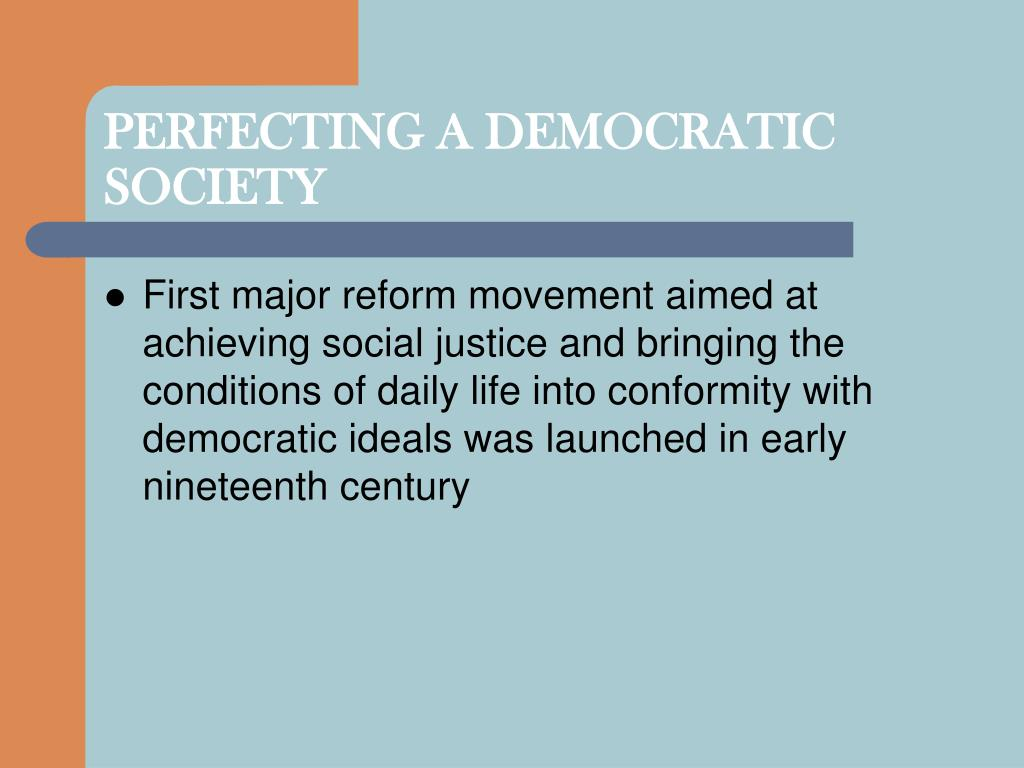PERFECTING A DEMOCRATIC SOCIETY