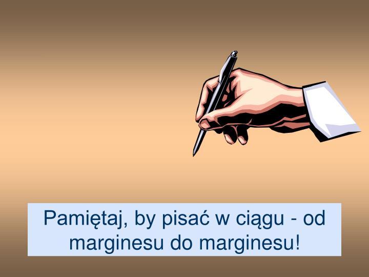 Pamiętaj, by pisać wciągu