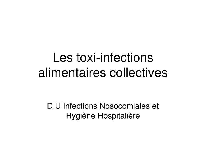 Les toxi infections alimentaires collectives