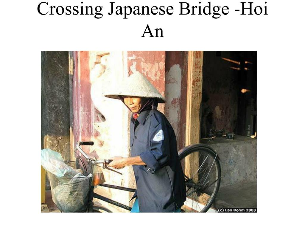 Crossing Japanese Bridge -Hoi An