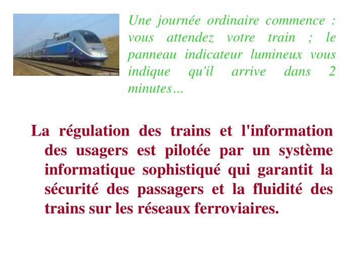 Une journe ordinaire commence : vous attendez votre train ; le panneau indicateur lumineux vous indique qu'il arrive dans 2 minutes